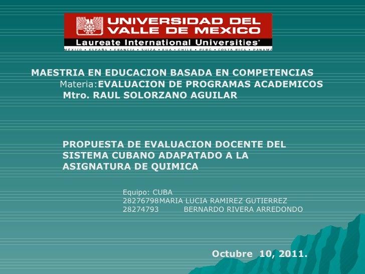 MAESTRIA EN EDUCACION BASADA EN COMPETENCIAS Materia: EVALUACION DE PROGRAMAS ACADEMICOS Mtro. RAUL SOLORZANO AGUILAR PROP...
