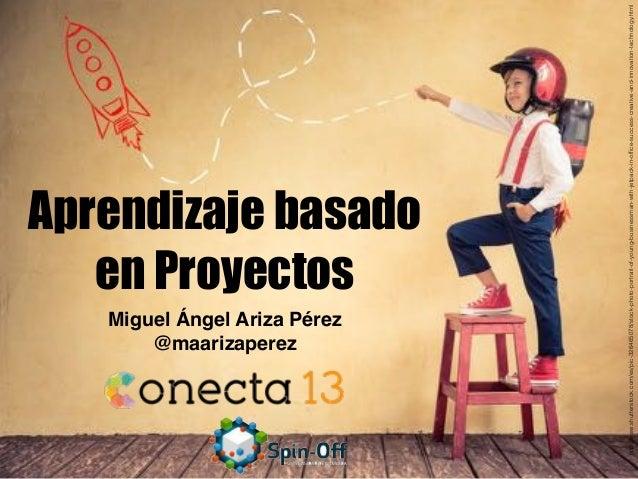 Aprendizaje basado en Proyectos Miguel Ángel Ariza Pérez @maarizaperez http://www.shutterstock.com/es/pic-326465078/stock-...