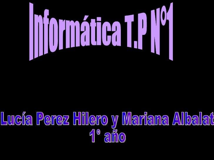 Informática T.P N°1 Lucía Perez Hilero y Mariana Albalat 1° año