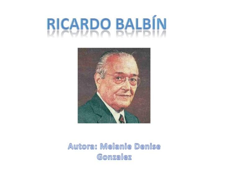 Ricardo balbín<br />Autora: Melanie Denise Gonzalez<br />