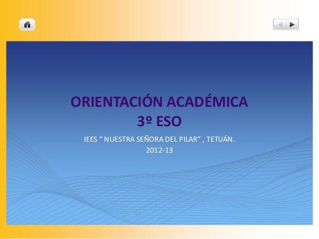 """ORIENTACIÓN ACADÉMICA3º ESOIEES """" NUESTRA SEÑORA DEL PILAR"""" , TETUÁN.2012-13"""