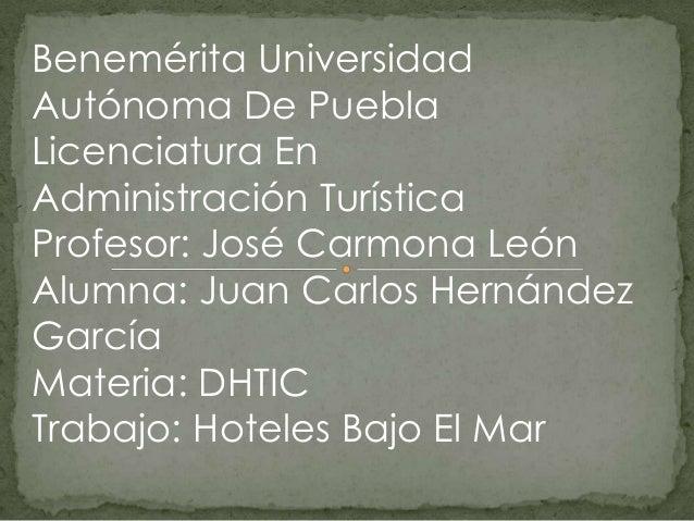 Benemérita Universidad Autónoma De Puebla Licenciatura En Administración Turística Profesor: José Carmona León Alumna: Jua...
