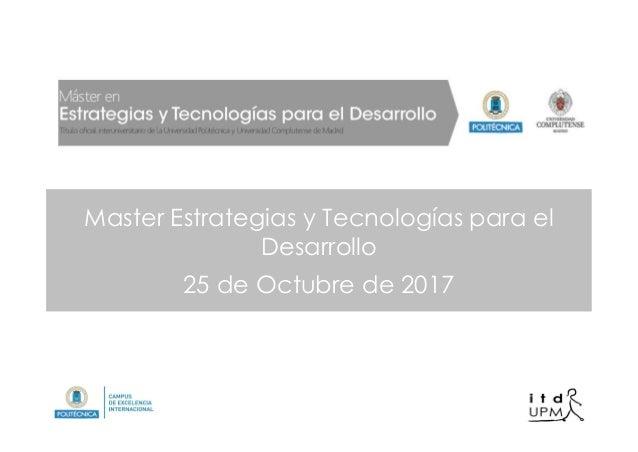 Master Estrategias y Tecnologías para el Desarrollo 25 de Octubre de 2017