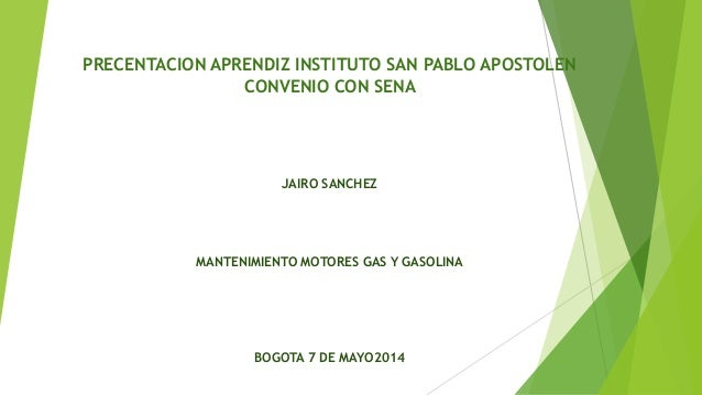 PRECENTACION APRENDIZ INSTITUTO SAN PABLO APOSTOLEN CONVENIO CON SENA JAIRO SANCHEZ MANTENIMIENTO MOTORES GAS Y GASOLINA B...