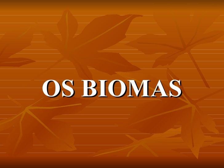 <ul><li>OS BIOMAS </li></ul>