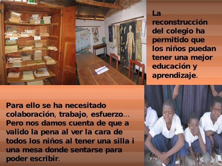 La reconstrucción del colegio ha permitido que los niños puedan tener una mejor educación y aprendizaje. Para ello se ha n...