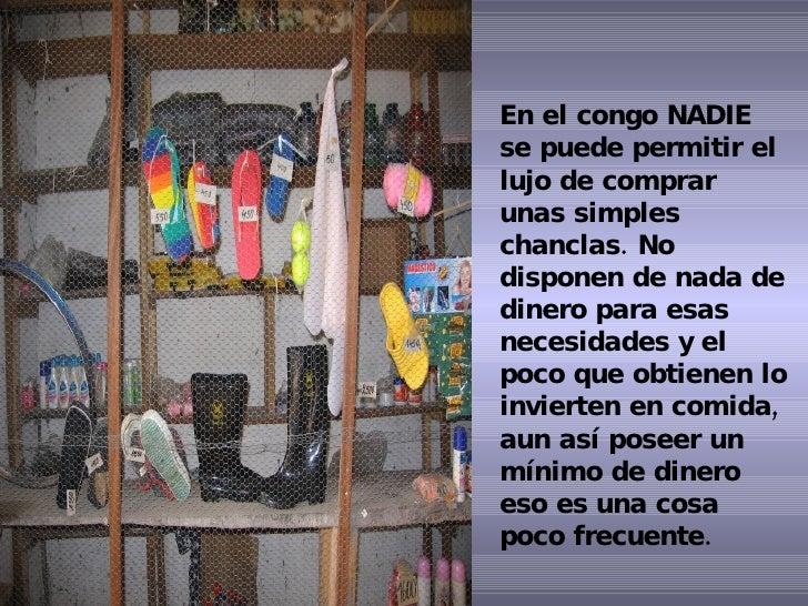 En el congo NADIE se puede permitir el lujo de comprar unas simples chanclas. No disponen de nada de dinero para esas nece...