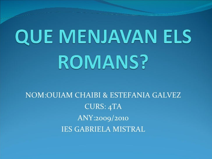 NOM:OUIAM CHAIBI & ESTEFANIA GALVEZ CURS: 4TA ANY:2009/2010 IES GABRIELA MISTRAL