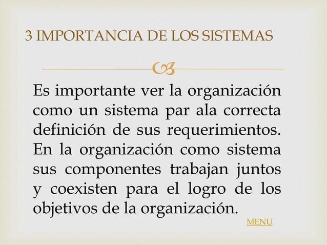  Es importante ver la organización como un sistema par ala correcta definición de sus requerimientos. En la organización ...