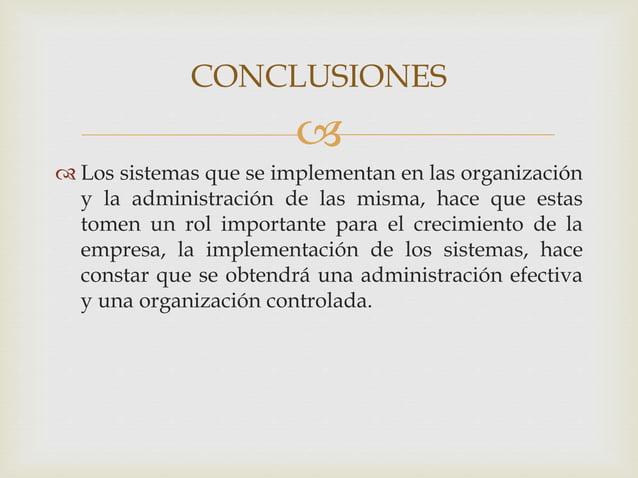   Los sistemas que se implementan en las organización y la administración de las misma, hace que estas tomen un rol impo...