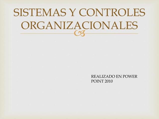  SISTEMAS Y CONTROLES ORGANIZACIONALES REALIZADO EN POWER POINT 2010