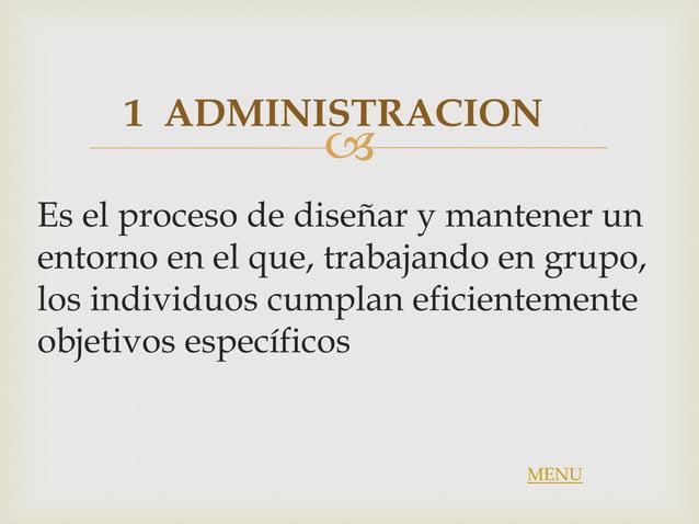  Es el proceso de diseñar y mantener un entorno en el que, trabajando en grupo, los individuos cumplan eficientemente obj...