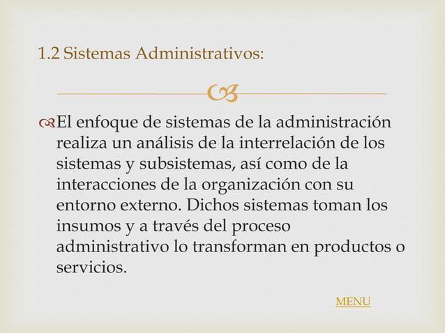  1.2 Sistemas Administrativos: El enfoque de sistemas de la administración realiza un análisis de la interrelación de lo...