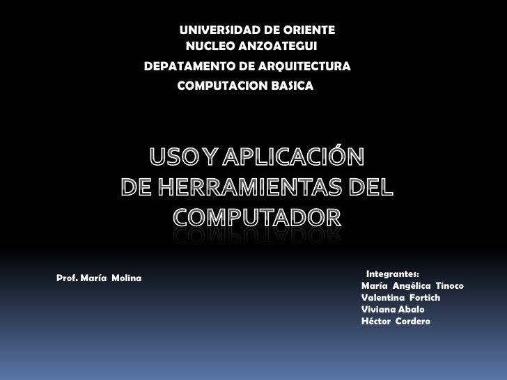 UNIVERSIDAD DE ORIENTE<br />NUCLEO ANZOATEGUI<br />DEPATAMENTO DE ARQUITECTURA<br />COMPUTACION BASICA<br />USO Y APLICACI...