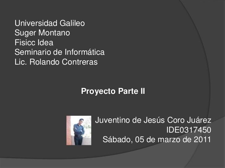 Universidad Galileo<br />Suger Montano<br />Fisicc Idea<br />Seminario de Informática<br />Lic. Rolando Contreras<br />Pro...