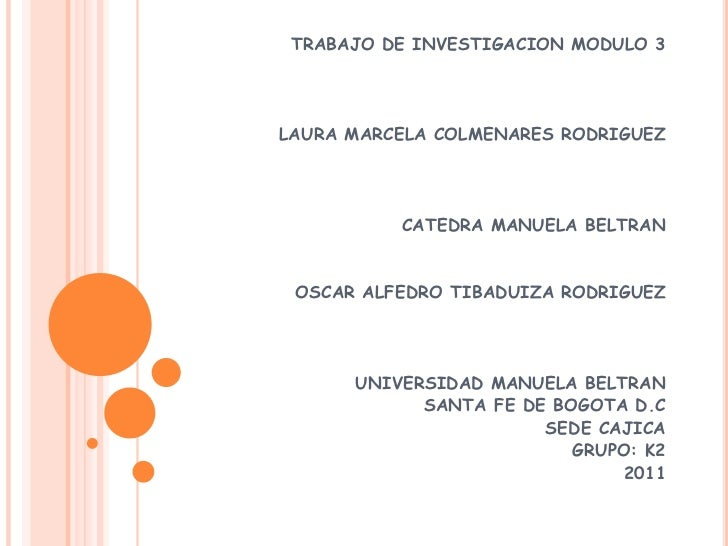 TRABAJO DE INVESTIGACION MODULO 3 <br />LAURA MARCELA COLMENARES RODRIGUEZ<br />CATEDRA MANUELA BELTRAN<br />OSCAR ALFEDRO...