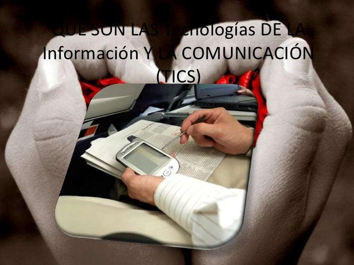 QUE SON LAS Tecnologías DE LA Información Y LA COMUNICACIÓN (TICS)<br />