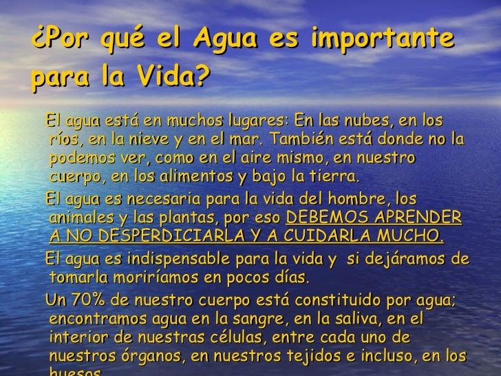 ¿Por qué el Agua es importante para la Vida?   <ul><li>El agua está en muchos lugares: En las nubes, en los ríos, en la ni...