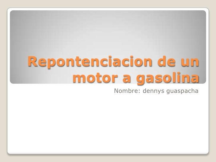 Repontenciacion de un     motor a gasolina          Nombre: dennys guaspacha