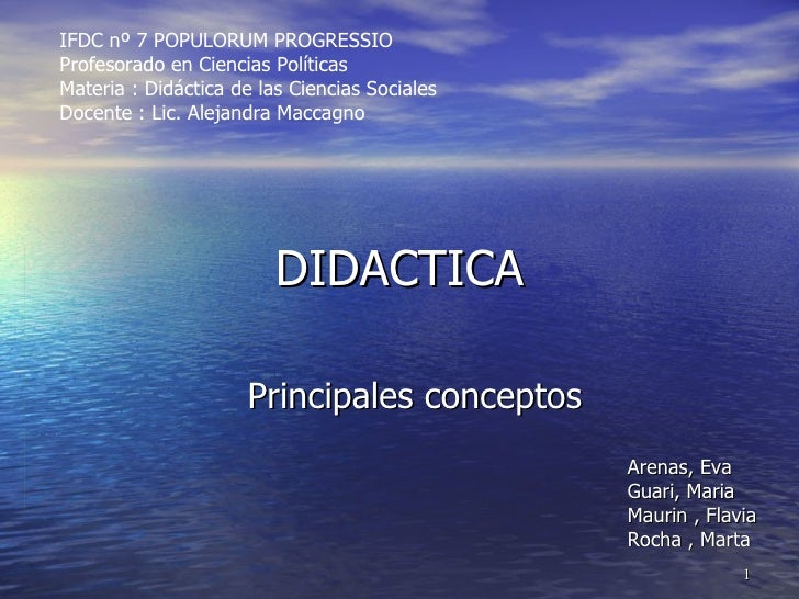 DIDACTICA Principales conceptos Arenas, Eva Guari, Maria Maurin , Flavia Rocha , Marta IFDC nº 7 POPULORUM PROGRESSIO Prof...