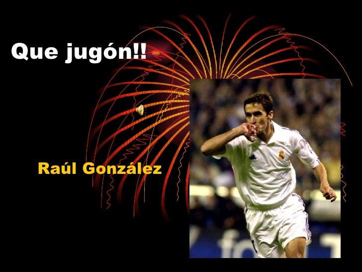 Que jugón!! Raúl González