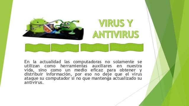 VIRUS TIPOS DE VIRUS ANTIVIRUS TIPO DE ANTIVIRUSEn la actualidad las computadoras no solamente seutilizan como herramienta...