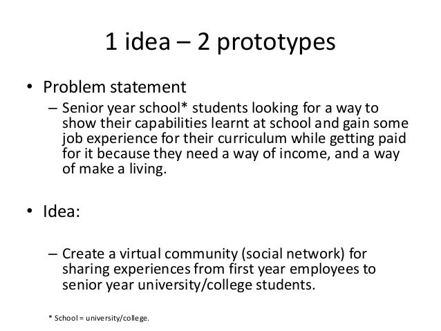 1 idea – 2 prototypes • Problem statement – Senior year school* students looking for a way to show their capabilities lear...