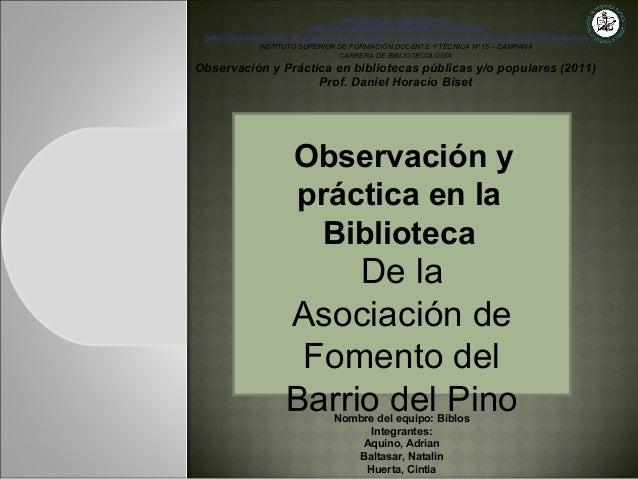 Observación y práctica en la Biblioteca De la Asociación de Fomento del Barrio del Pino PROVINCIA DE BUENOS AIRES DIRECCIÓ...