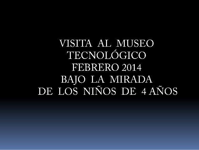 UNA VISITA AL MUSEO TECNOLÓGICO BAJO LA MIRADA DE UNOS NIÑOS DE 4 AÑOS
