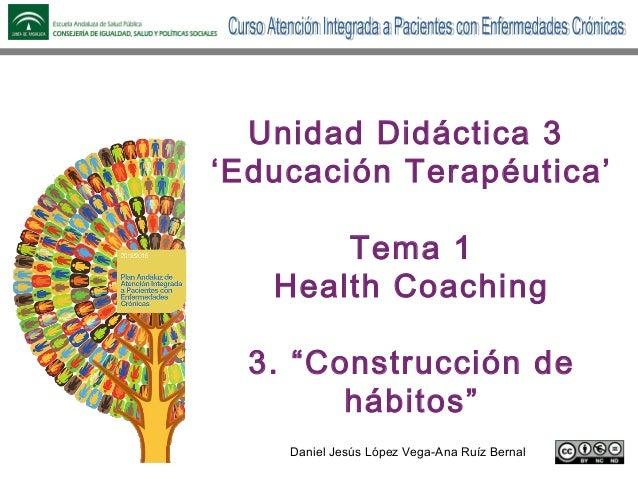 """Daniel Jesús López Vega-Ana Ruíz Bernal Unidad Didáctica 3 'Educación Terapéutica' Tema 1 Health Coaching 3. """"Construcción..."""
