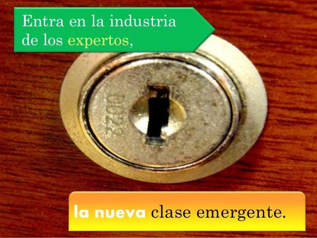 Entra en la industria de los expertos, la nueva clase emergente.