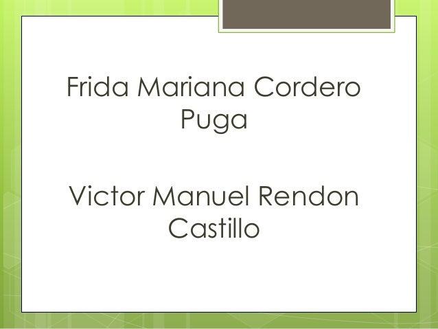Frida Mariana Cordero  Puga  Victor Manuel Rendon  Castillo