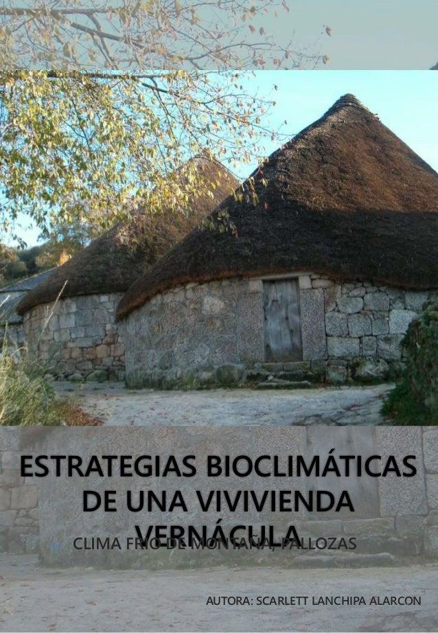 ESTRATEGIAS BIOCLIMÁTICAS DE UNA VIVIVIENDA VERNÁCULA CLIMA FRIO DE MONTAÑA, PALLOZAS AUTORA: SCARLETT LANCHIPA ALARCON1