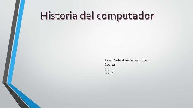 Johan Sebastián Garcés rubio Cod:12 9-3 20016