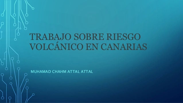 TRABAJO SOBRE RIESGO VOLCÁNICO EN CANARIAS MUHAMAD CHAHM ATTAL ATTAL