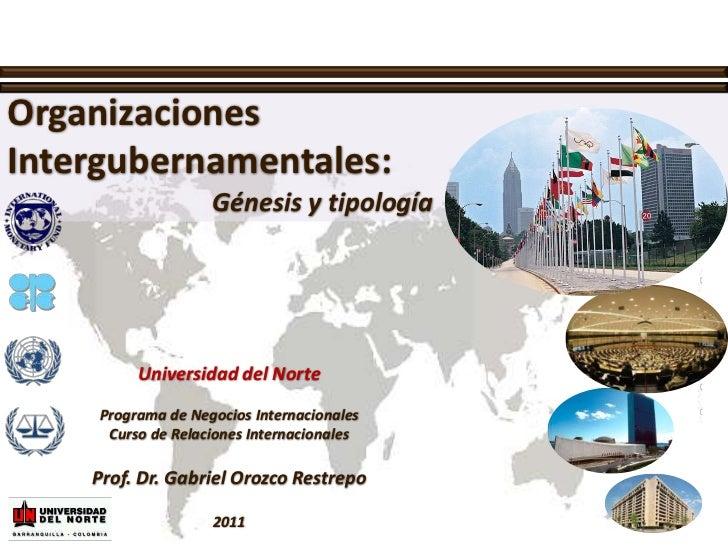 Organizaciones Intergubernamentales:<br />Génesis y tipología<br />Universidad del Norte<br />Programa de Negocios Interna...