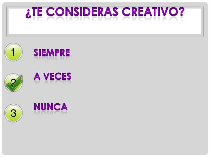 ¿te consideras creativo?<br />siempre<br />A veces<br />Nunca<br />