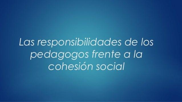 Las responsibilidades de los pedagogos frente a la cohesión social