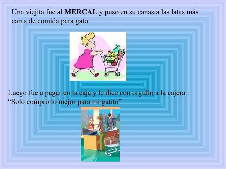 Una viejita fue al  MERCAL  y puso en su canasta las latas más caras de comida para gato. Luego fue a pagar en la caja y l...