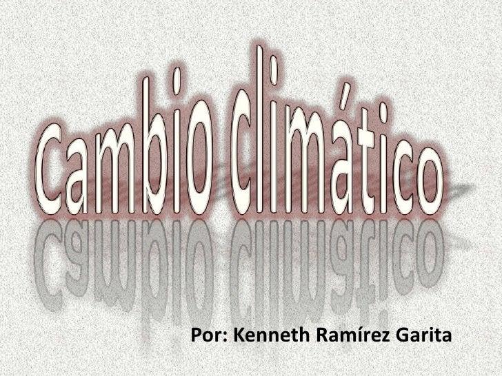 Cambio climático<br />Por: Kenneth Ramírez Garita<br />