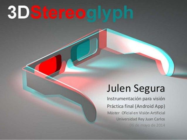 Julen Segura Instrumentación para visión Práctica final (Android App) Máster Oficial en Visión Artificial Universidad Rey ...