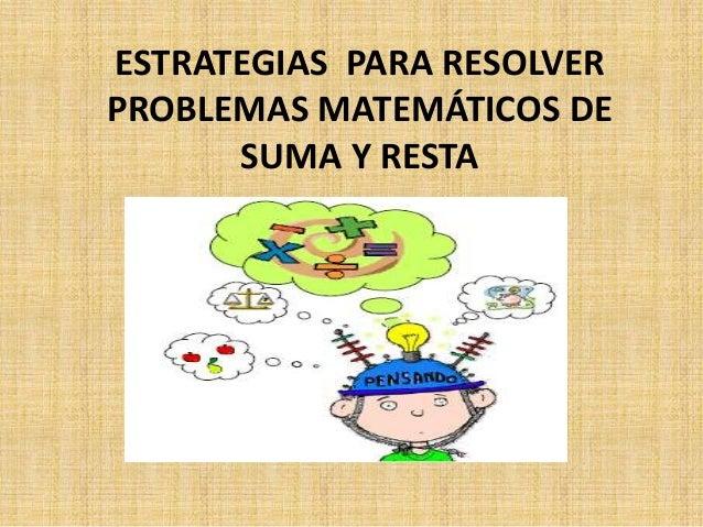 ESTRATEGIAS PARA RESOLVER PROBLEMAS MATEMÁTICOS DE SUMA Y RESTA