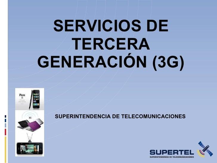 SERVICIOS DE    TERCERA GENERACIÓN (3G)    SUPERINTENDENCIA DE TELECOMUNICACIONES