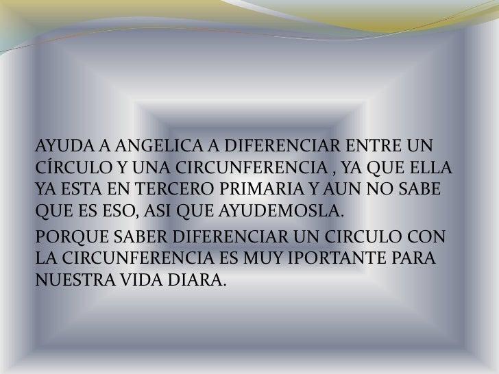 AYUDA A ANGELICA A DIFERENCIAR ENTRE UN CÍRCULO Y UNA CIRCUNFERENCIA , YA QUE ELLA YA ESTA EN TERCERO PRIMARIA Y AUN NO SA...