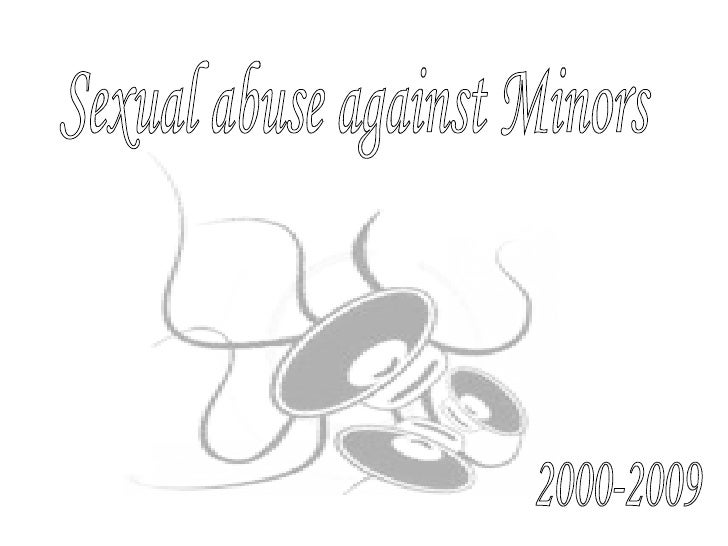 Sexual abuse against Minors 2000-2009
