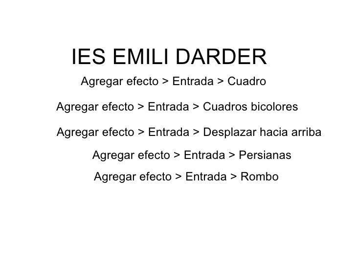 IES EMILI DARDER Agregar efecto > Entrada > Cuadro Agregar efecto > Entrada > Cuadros bicolores Agregar efecto > Entrada >...