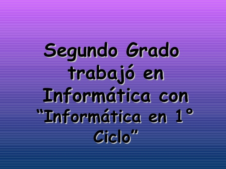 """Segundo Grado  trabajó en Informática con  """"Informática en 1° Ciclo"""""""