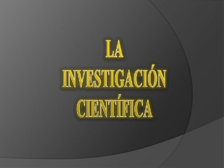 LA<br />INVESTIGACIÓN<br />CIENTÍFICA<br />