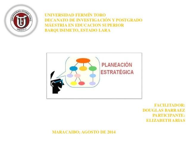 UNIVERSIDAD FERMÍN TORO DECANATO DE INVESTIGACIÓN Y POSTGRADO MÁESTRIA EN EDUCACION SUPERIOR BARQUISIMETO, ESTADO LARA FAC...