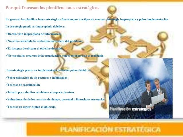 Por qué fracasan las planificaciones estratégicas En general, las planificaciones estratégicas fracasan por dos tipos de r...